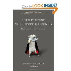Lets pretend this never happened. By Jenny Lawson. One of the best books I've ever read. Thank you Jenny!!!!!!!!