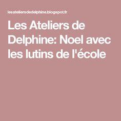 Les Ateliers de Delphine: Noel avec les lutins de l'école
