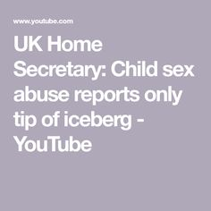 Home Secretary Theresa May has blamed institutions protecting children's rights for not fulfilling their duties. She noted that the UK should get to the trut. Kids Mental Health, Uk Homes, Boris Johnson, You Youtube, Secretary, Children, Tips, Young Children, Boys