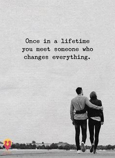 Positive Quotes : Once in a lifetime you meet someone who changes everything. Positive Quotes : Once in a lifetime you meet someone who changes everything. Soulmate Love Quotes, Love Quotes For Him, True Quotes, Great Quotes, Quotes To Live By, Motivational Quotes, Inspirational Quotes, Qoutes, Daily Quotes