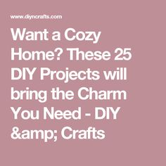 Want a Cozy Home? These 25 DIY Projects will bring the Charm You Need - DIY & Crafts