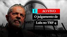 AO VIVO   O julgamento de Lula no TRF-4