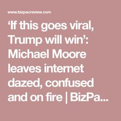 'If this goes viral, Trump will win': Michael Moore leaves internet dazed, confused and on fire | BizPac Review