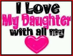 I love my daughter!!!