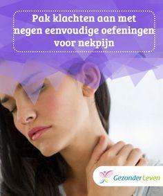Pak klachten aan met negen eenvoudige #oefeningen voor nekpijn  Als je acuut last hebt van #nekpijn, wees dan voorzichtig met deze oefeningen en #forceer je lichaam niet. Zo kan je de pijn nog erger #maken.