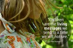 Why homeschool? Here's our reason: Children are a living message to the world.