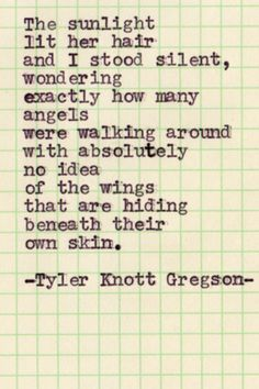 Tyler Knott Gregson- stole from Jess because its something our honeys would say.