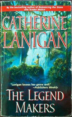 Steamy jungles, steamy geologists. The Legend Makers by Catherine Lanigan