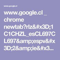 www.google.cl _ chrome newtab?rlz=1C1CHZL_esCL697CL697&espv=2&ie=UTF-8