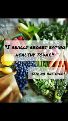 """I really regret eating healthy today."" ~ Said no one ever. #quote #quotation #saidnooneever"