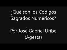 Qué son los Códigos Sagrados Numéricos? Por José Gabriel Uribe (Agesta) - YouTube