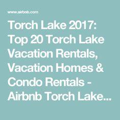 Torch Lake 2017: Top 20 Torch Lake Vacation Rentals, Vacation Homes & Condo Rentals - Airbnb Torch Lake: torch lake rentals & torch lake vacation rentals