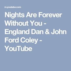 Nights Are Forever Without You - England Dan & John Ford Coley - YouTube