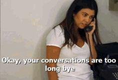 Your conversations are too long, bye. Kourtney Kardashian.
