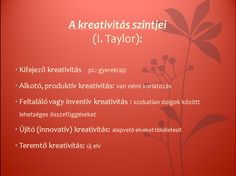 4. Lépés: A kreativitás szintjei  Taylor a következő 5 szintet különített el a kreativitásban. Ezek a következők:
