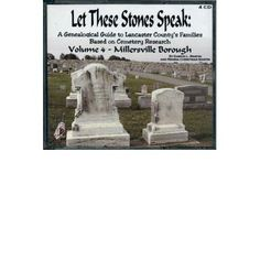 Let These Stones Speak: A Genealogical Guide to Lancaster County's Families Based on Cemetery Research, Vol. IV: Millersville Borough CD