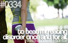 To beat my eating disorder once and for all.