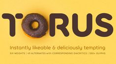 Torus font family, a sans serif display typeface designed and published by Paulo Goode. Published in 2017, Torus is a modern sans serif that comes in 6 wei