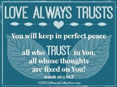 "16 Day Love Challenge: Chapter 13 – Love Always Trusts By Coleen Hayden  In her sharing of today's chapter from The 16 Day Love Challenge, Rebecca makes a definitive statement that could not be any more true: ""…God is perfectly trustworthy and He will never let you down!"" I love that!"