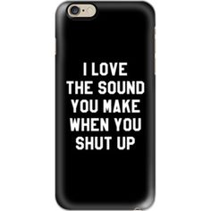 I LOVE THE SOUND YOU MAKE WHEN YOU SHUT UP (Black & White) - iPhone 7 Case, iPhone 7 Plus Case, iPhone 7 Cover, iPhone 7 Plus Cover