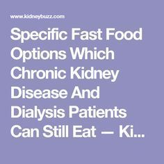 Specific Fast Food Options Which Chronic Kidney Disease And Dialysis Patients Can Still Eat — KidneyBuzz