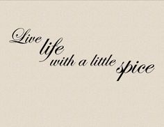 Live life with a little spice.