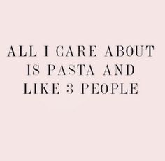 All I care about is pasta - food quote Quotes To Live By, Me Quotes, Funny Quotes, Sassy Quotes, Food Qoutes, Random Quotes, People Quotes, Family Quotes, Jokes