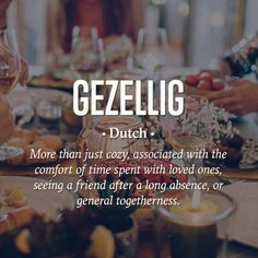 Gezellig (Pronounced huh-SELL-uch)   8 Non-English Words That Perfectly Describe The Holiday Season