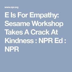 E Is For Empathy: Sesame Workshop Takes A Crack At Kindness : NPR Ed : NPR