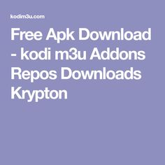 Free Apk Download - kodi m3u Addons Repos Downloads Krypton
