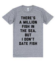 There's a Million Fish in the Sea, but I Don't Date Fish | Athletic T-shirt | SKREENED There's a million fish in the sea, but I don't date fish. I date men. Not boys. Definitely not fuckboys.