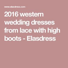 2016 western wedding dresses from lace with high boots - Elasdress