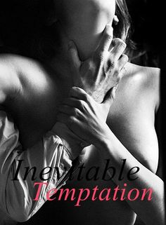you're my temptation ... and it's inevitable to forbid that.