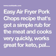 Easy Air Fryer Pork Chops recipe that's got a simple rub for the meat and cooks very quickly, works great for keto, paleo and whole30 diets.