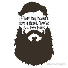 If Your Dad Doesn't Have a Beard, You've Got Two Mums T by afternoonTlight