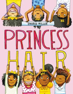PRINCESS HAIR by Sharee Miller. This picture book celebrates the beauty and diversity of African American hair. Young readers are shown that every kind of hair is princess hair. Books For Black Girls, Black Children's Books, Books By Black Authors, Black Kids, Black Women, Black History Month, Black History Books, Teeny Weeny Afro, Princess Hairstyles