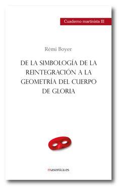 CUADERNO MARTINISTA III. De la simbología de la reintegración a la geometría del Cuerpo de Gloria. RÉMI BOYER. Cuaderno práctico de martinismo.
