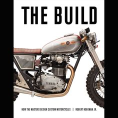 The Build: How the Masters Design Custom Motorcycles - Hardcover Book