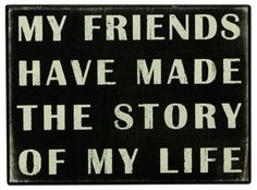 """""""My Friends Have Made The Story Of My Life""""�Size: 8"""" X 6""""�Black Wood with vintage white lettering  �All box signs are 1 3/4"""" deep. Free stand on tabletop or hang for wall display."""