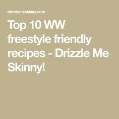 Top 10 WW freestyle friendly recipes - Drizzle Me Skinny!