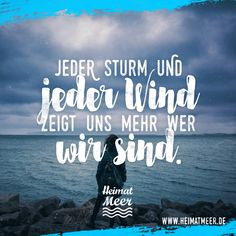 Jeder Sturm und jeder Wind zeigt uns mehr, wer wir sind. Mee(h)r >> Heart Quotes, True Quotes, Words Quotes, Motivational Quotes, Sayings, German Quotes, Slam Poetry, Faith In Love, Life Humor