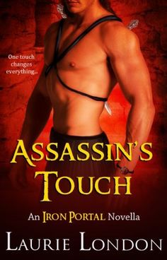 Assassin's Touch, Iron Portal #1 by Laurie London, http://www.amazon.com/dp/B009ZOZLPG/ref=cm_sw_r_pi_dp_z1Rorb13P9YP0