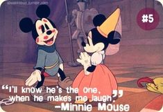 """""""I'll know he's the one when he makes me laugh"""" - Minnie Mouse"""