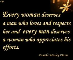 """""""Every woman deserves a man who loves and respects her and every man deserves a woman who appreciates his efforts."""" ~ Pamela Mosley Davis http://prosperityclub1.com/"""