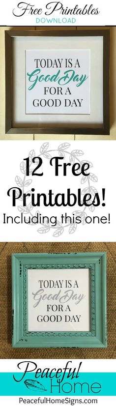 Today is a good day for a good day! FREE PRINTABLES download. 12 designs…