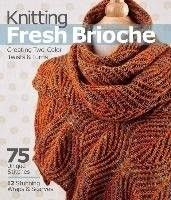 Knitting fresh brioche : creating two-color twists & turns / Nancy Marchant.