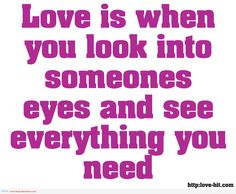 You Are My Everything Quotes For Her Cool Love Is When You Look Into ...