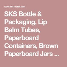 SKS Bottle & Packaging, Lip Balm Tubes, Paperboard Containers, Brown Paperboard Jars w/ Flush Fit Caps