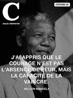 vaincre la peur | ... absence de peur, mais la capacité de la vaincre. - Nelson Mandela