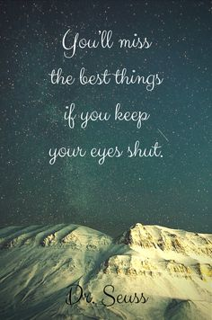 "You'll miss the best things if you keep your eyes shut."" ― Dr. Seuss, I Can Read With My Eyes Shut! Click on this image to see the biggest collection of famous quotes on the net!"